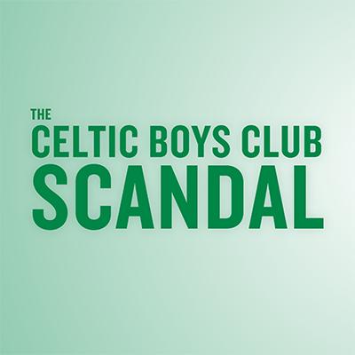 The Celtic Boys Club Scandal (2021)